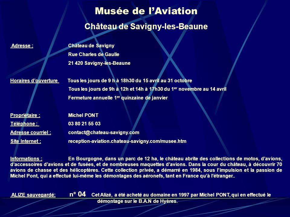Musée de lAviation Château de Savigny-les-Beaune Adresse : Château de Savigny Rue Charles de Gaulle 21 420 Savigny-les-Beaune Horaires douverture Tous