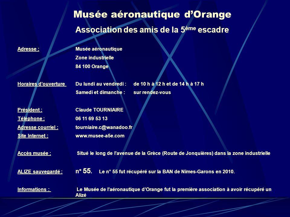 Musée aéronautique dOrange Association des amis de la 5 ème escadre Adresse : Musée aéronautique Zone industrielle 84 100 Orange Horaires douverture D