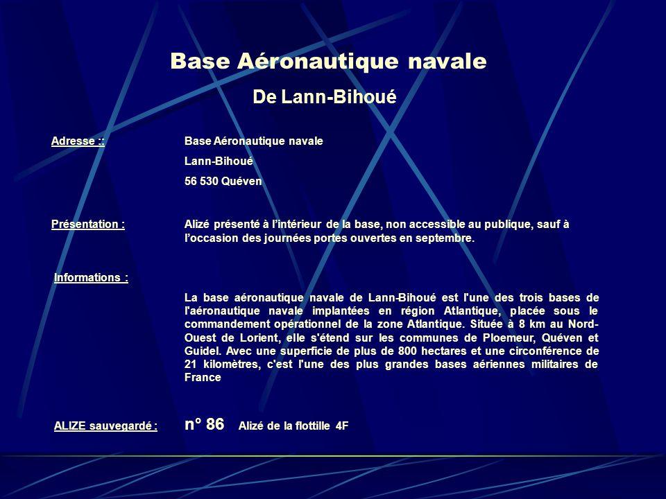 Base Aéronautique navale De Lann-Bihoué Adresse :: Base Aéronautique navale Lann-Bihoué 56 530 Quéven Présentation : Alizé présenté à lintérieur de la