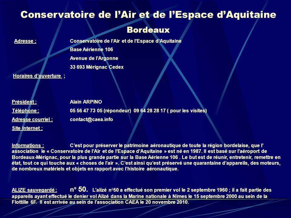 Conservatoire de lAir et de lEspace dAquitaine Bordeaux Adresse : Conservatoire de lAir et de lEspace dAquitaine Base Aérienne 106 Avenue de lArgonne