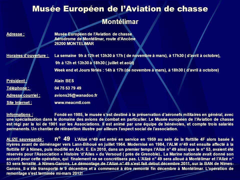 Musée Européen de lAviation de chasse Montélimar Adresse : Musée Européen de lAviation de chasse Aérodrome de Montélimar, route dAncône 26200 MONTELIM
