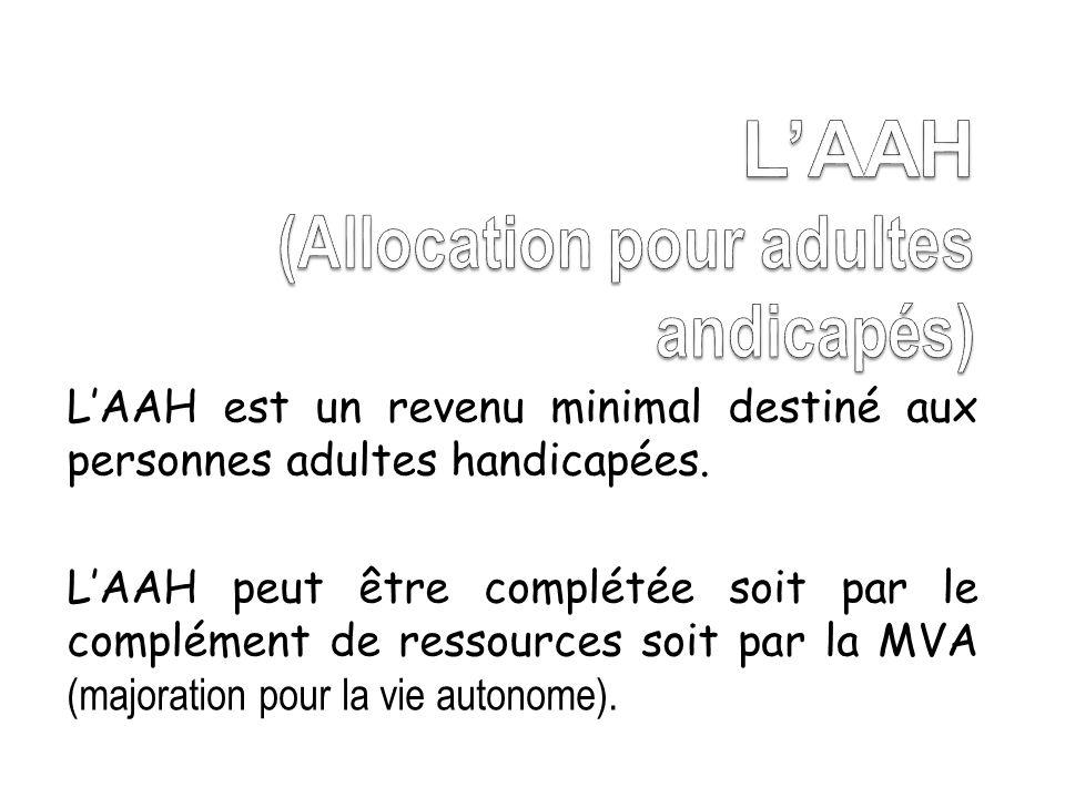 CONDITIONS DATTRIBUTION 3 conditions administratives vérifiées par la CAF: o Résider en France de façon stable et régulière o Avoir au moins 20 ans (ou 16 ans et ne plus être à charge ) et moins de 60 ans o Avoir des ressources inférieures à un plafond (environ 666 euros pour une personne seule) 1 condition de taux de handicap vérifiée par la MDPH: o Avoir un taux dincapacité dau moins 80% (ou compris entre 50% et 80% et être dans lincapacité de se procurer un emploi depuis au moins un an) Les ressources prises en compte sont celles de la personne handicapée et non celle de sa famille: il ny a pas dobligation alimentaire).