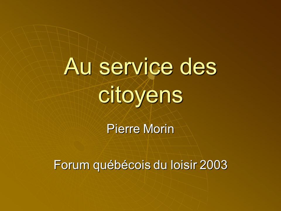 Au service des citoyens Pierre Morin Forum québécois du loisir 2003