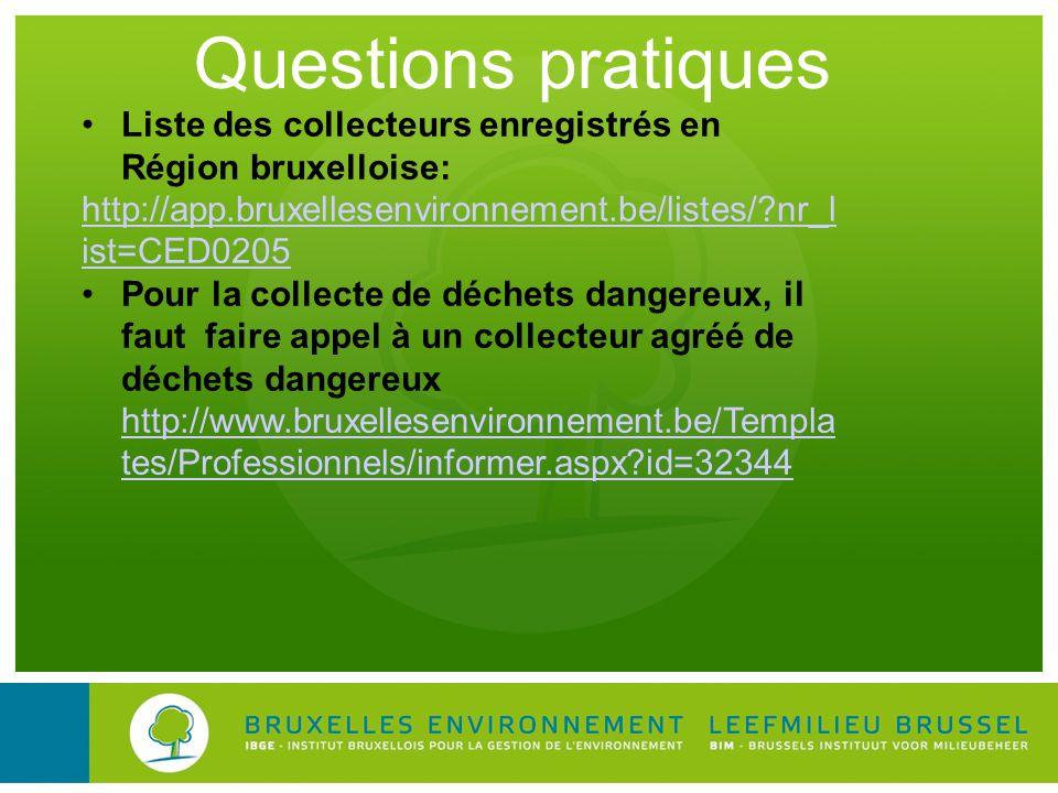 Questions pratiques Liste des collecteurs enregistrés en Région bruxelloise: http://app.bruxellesenvironnement.be/listes/?nr_l ist=CED0205 Pour la col