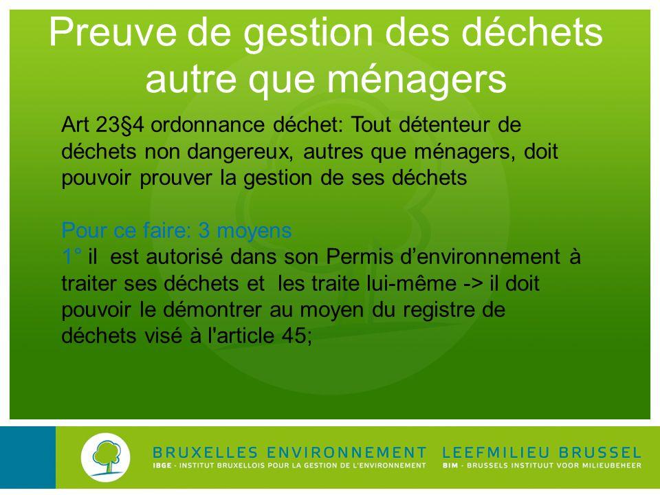 Preuve de gestion des déchets autre que ménagers Art 23§4 ordonnance déchet: Tout détenteur de déchets non dangereux, autres que ménagers, doit pouvoi