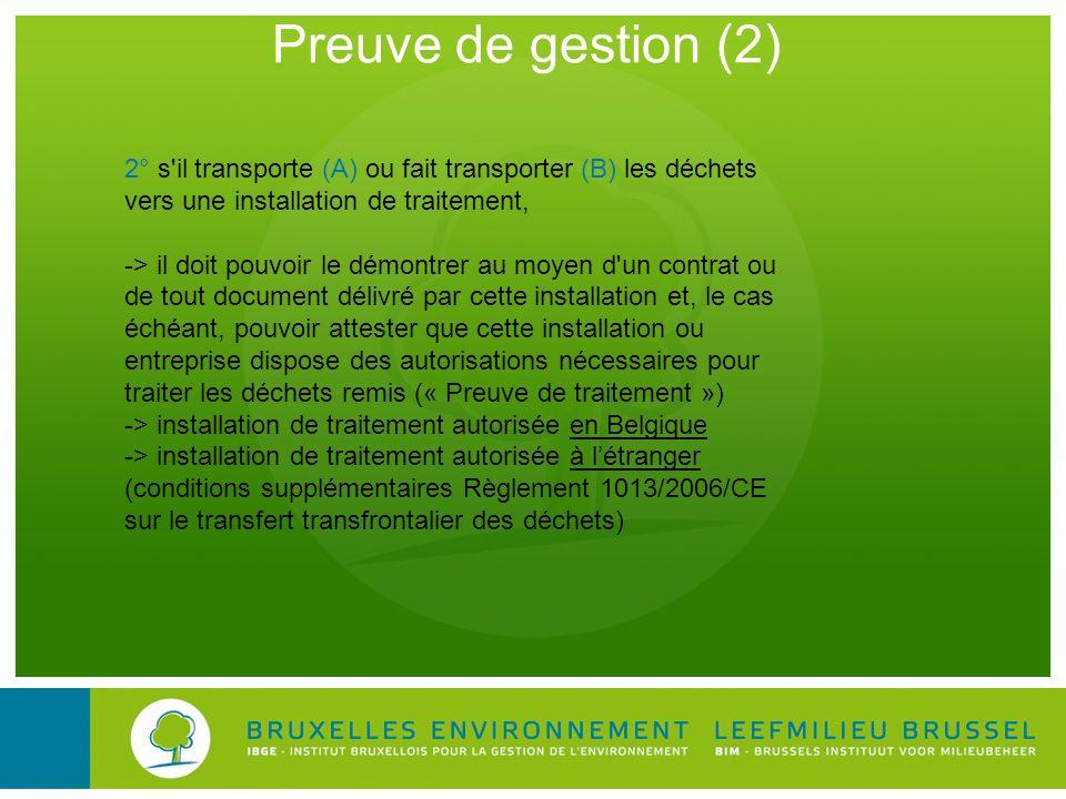 Preuve de gestion (2) 2° s'il transporte (A) ou fait transporter (B) les déchets vers une installation de traitement, -> il doit pouvoir le démontrer