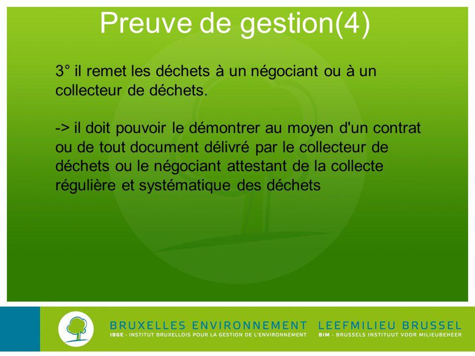 Preuve de gestion(4) 3° il remet les déchets à un négociant ou à un collecteur de déchets. -> il doit pouvoir le démontrer au moyen d'un contrat ou de