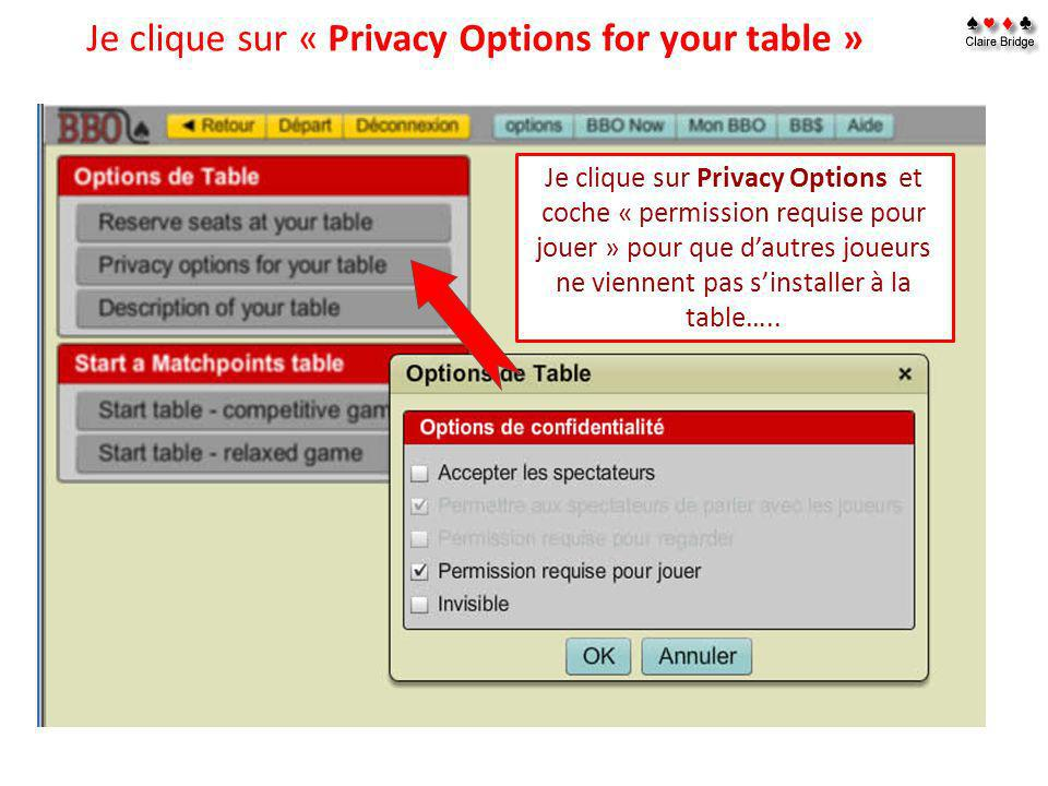 Je clique sur « Privacy Options for your table » Je clique sur Privacy Options et coche « permission requise pour jouer » pour que dautres joueurs ne
