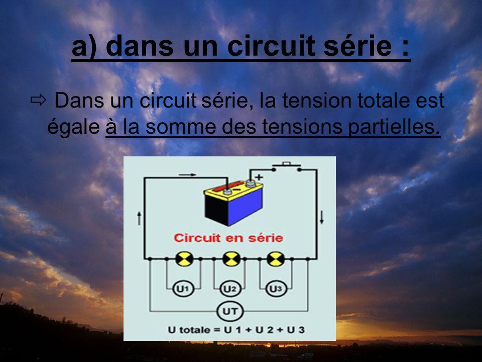 a) dans un circuit série : Dans un circuit série, la tension totale est égale à la somme des tensions partielles.