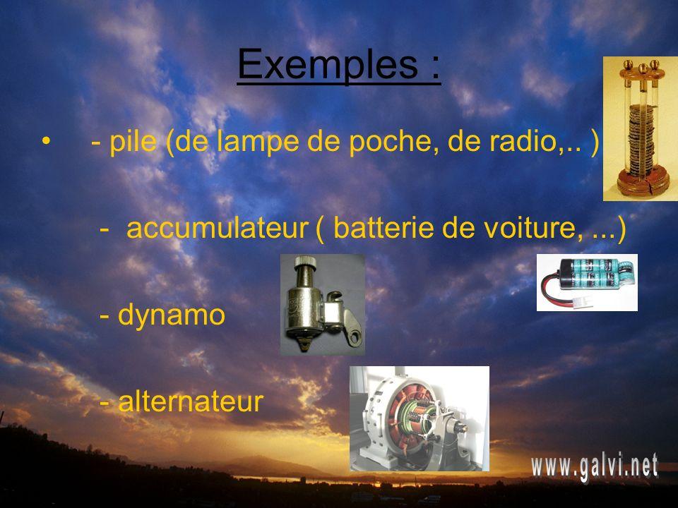 Exemples : - pile (de lampe de poche, de radio,..