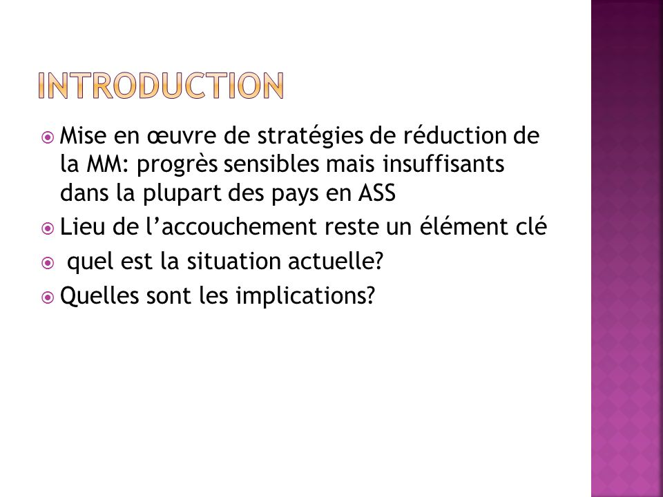 Mise en œuvre de stratégies de réduction de la MM: progrès sensibles mais insuffisants dans la plupart des pays en ASS Lieu de laccouchement reste un élément clé quel est la situation actuelle.