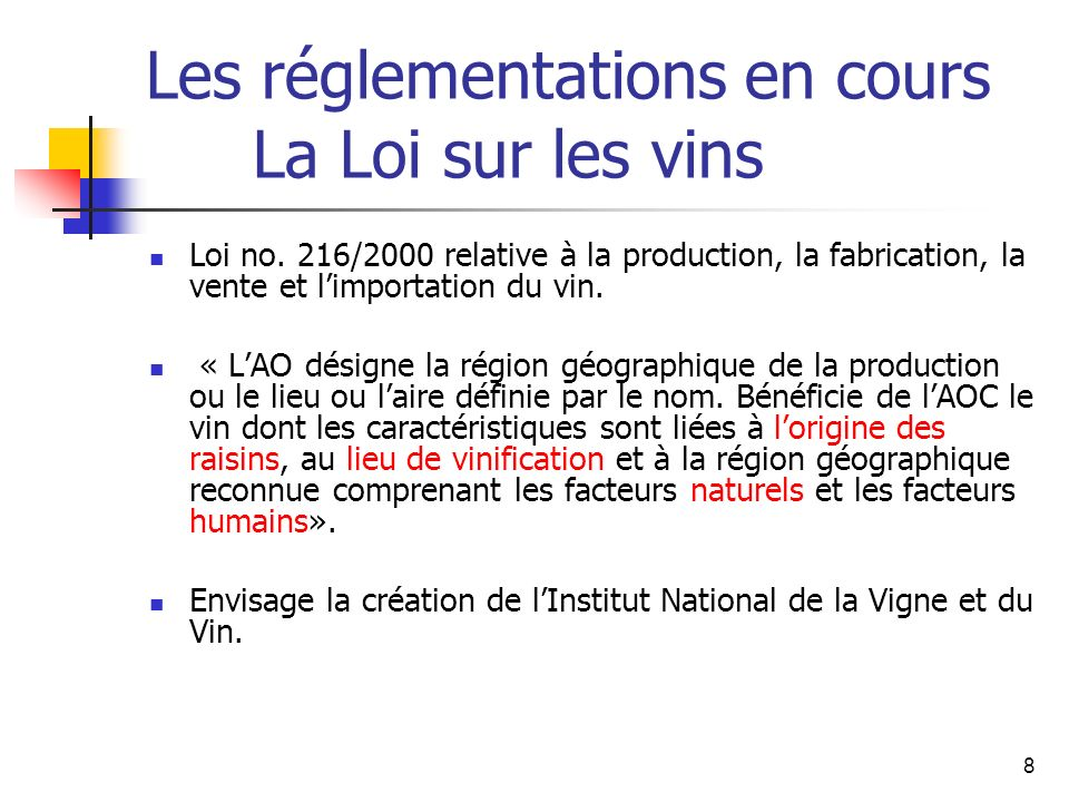 8 Les réglementations en cours La Loi sur les vins Loi no. 216/2000 relative à la production, la fabrication, la vente et limportation du vin. « LAO d