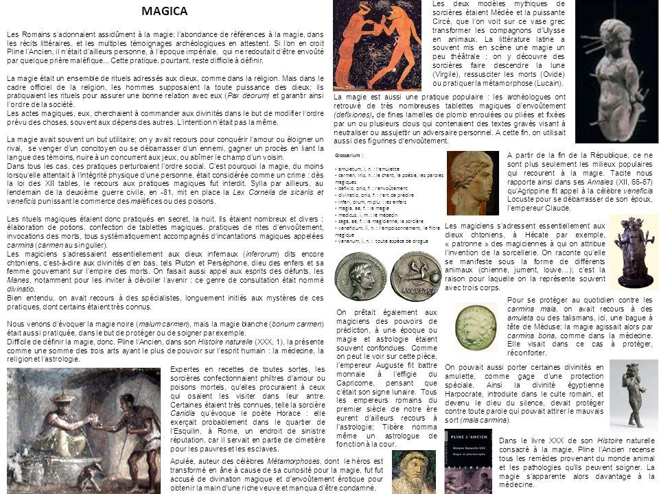 MAGICA Les Romains sadonnaient assidûment à la magie: labondance de références à la magie, dans les récits littéraires, et les multiples témoignages archéologiques en attestent.