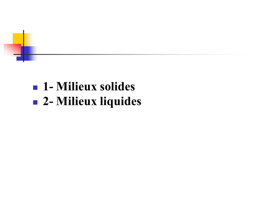 1- Milieux solides 2- Milieux liquides