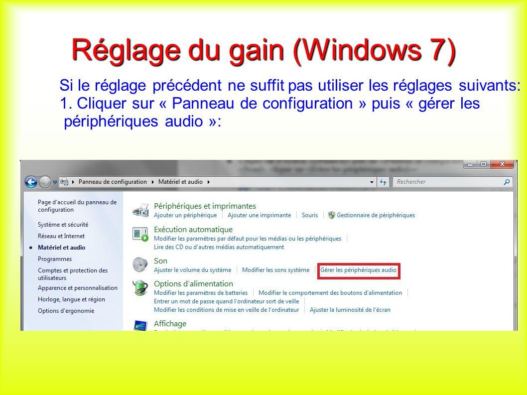 Réglage du gain (Windows 7) Si le réglage précédent ne suffit pas utiliser les réglages suivants: 1.