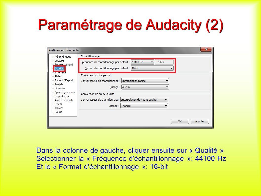 Paramétrage de Audacity (2) Dans la colonne de gauche, cliquer ensuite sur « Qualité » Sélectionner la « Fréquence d échantillonnage »: 44100 Hz Et le « Format d échantillonnage »: 16-bit