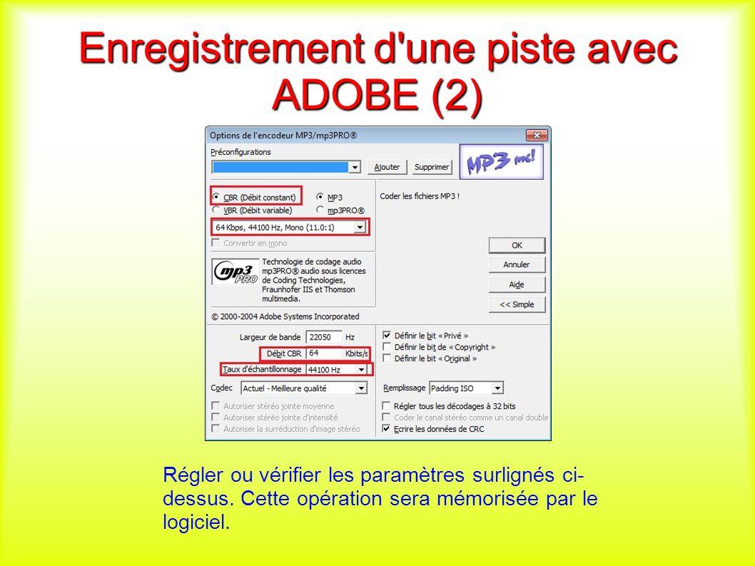 Enregistrement d une piste avec ADOBE (2) Régler ou vérifier les paramètres surlignés ci- dessus.