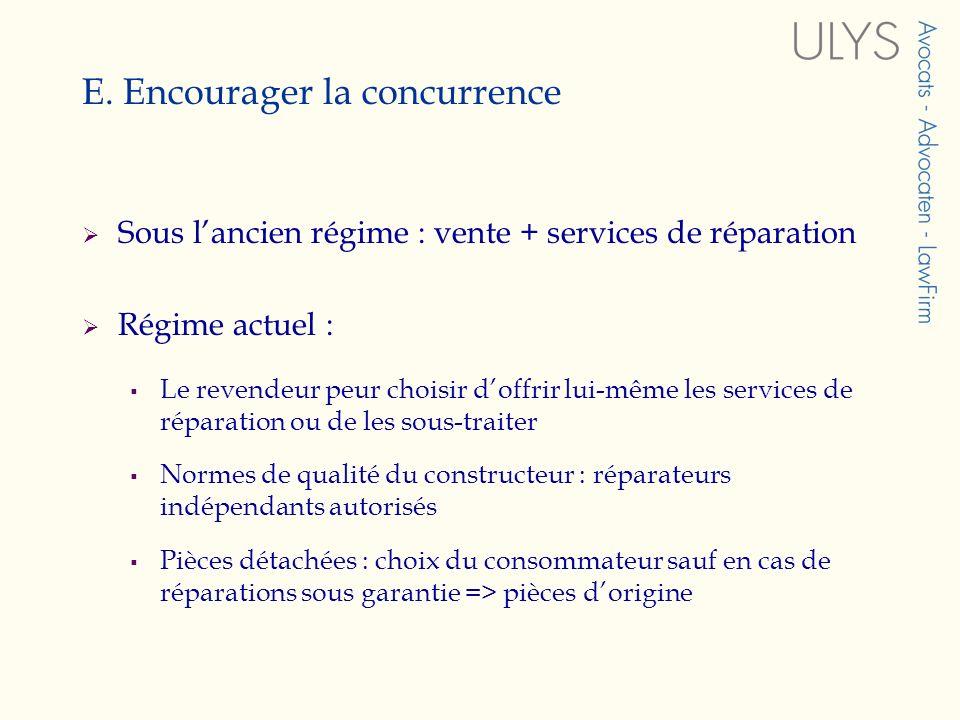 E. Encourager la concurrence Sous lancien régime : vente + services de réparation Régime actuel : Le revendeur peur choisir doffrir lui-même les servi