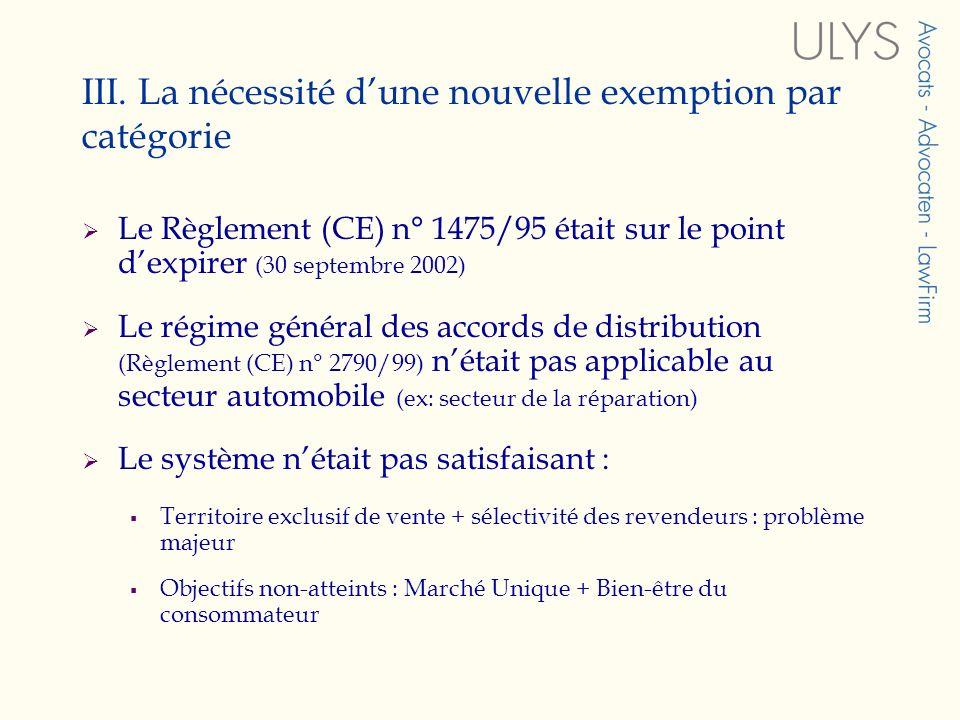 III. La nécessité dune nouvelle exemption par catégorie Le Règlement (CE) n° 1475/95 était sur le point dexpirer (30 septembre 2002) Le régime général