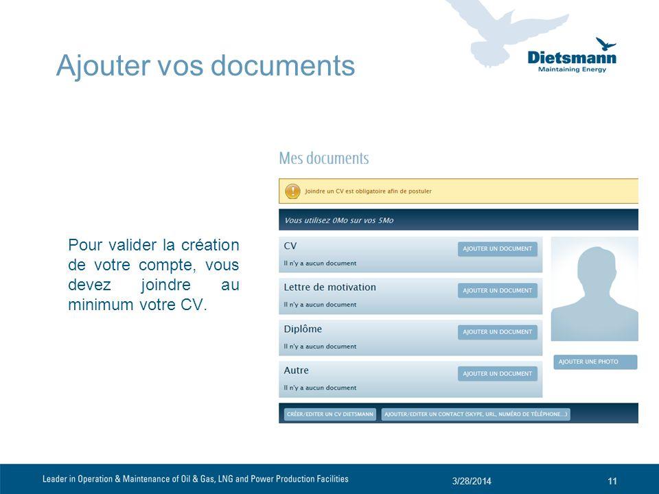 3/28/201411 Pour valider la création de votre compte, vous devez joindre au minimum votre CV. Ajouter vos documents