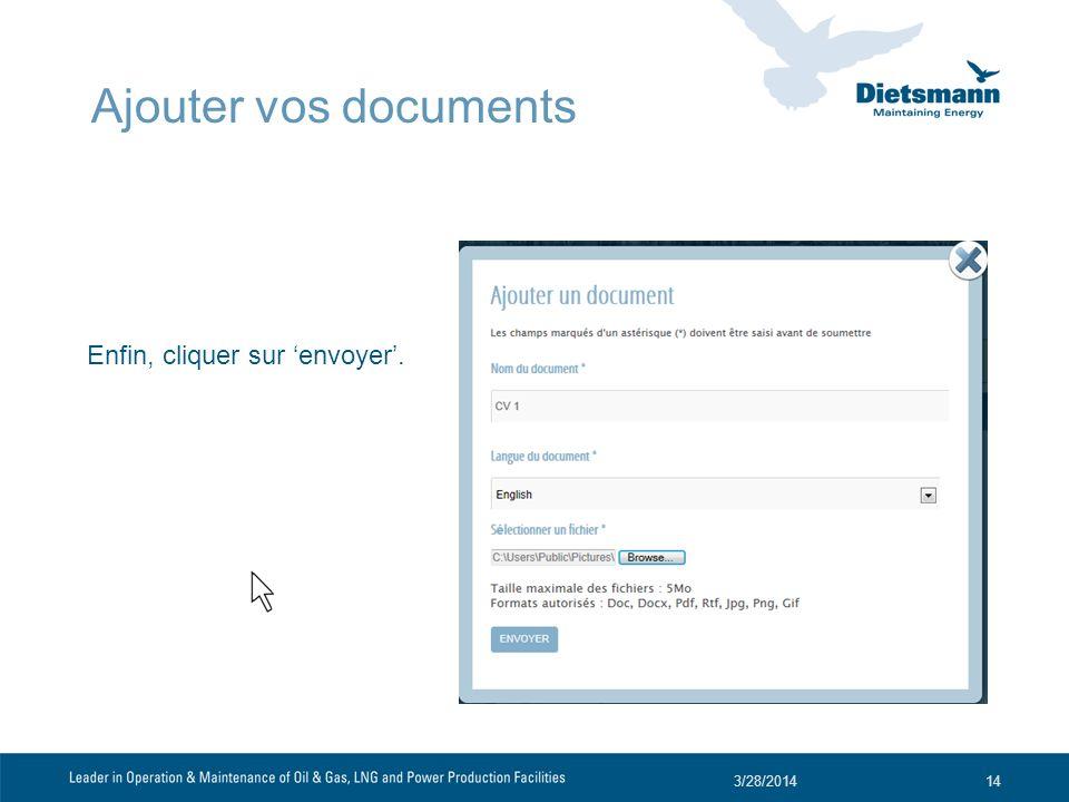 Enfin, cliquer sur envoyer. 3/28/201414 Ajouter vos documents