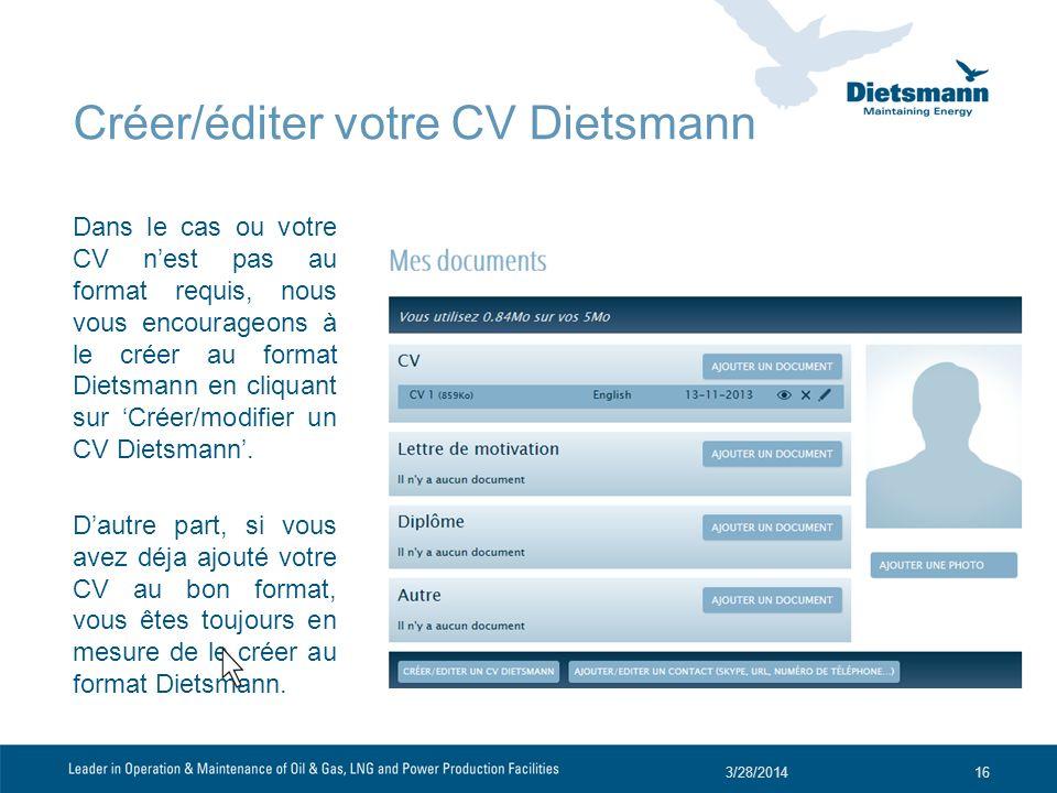Créer/éditer votre CV Dietsmann Dans le cas ou votre CV nest pas au format requis, nous vous encourageons à le créer au format Dietsmann en cliquant sur Créer/modifier un CV Dietsmann.