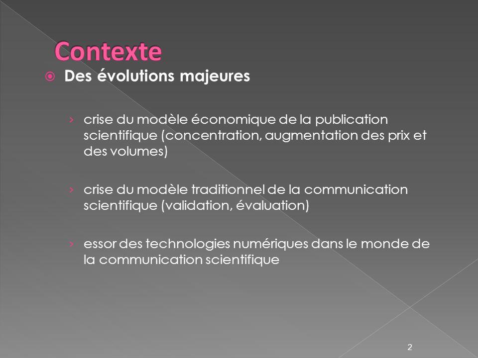 2 Des évolutions majeures crise du modèle économique de la publication scientifique (concentration, augmentation des prix et des volumes) crise du modèle traditionnel de la communication scientifique (validation, évaluation) essor des technologies numériques dans le monde de la communication scientifique