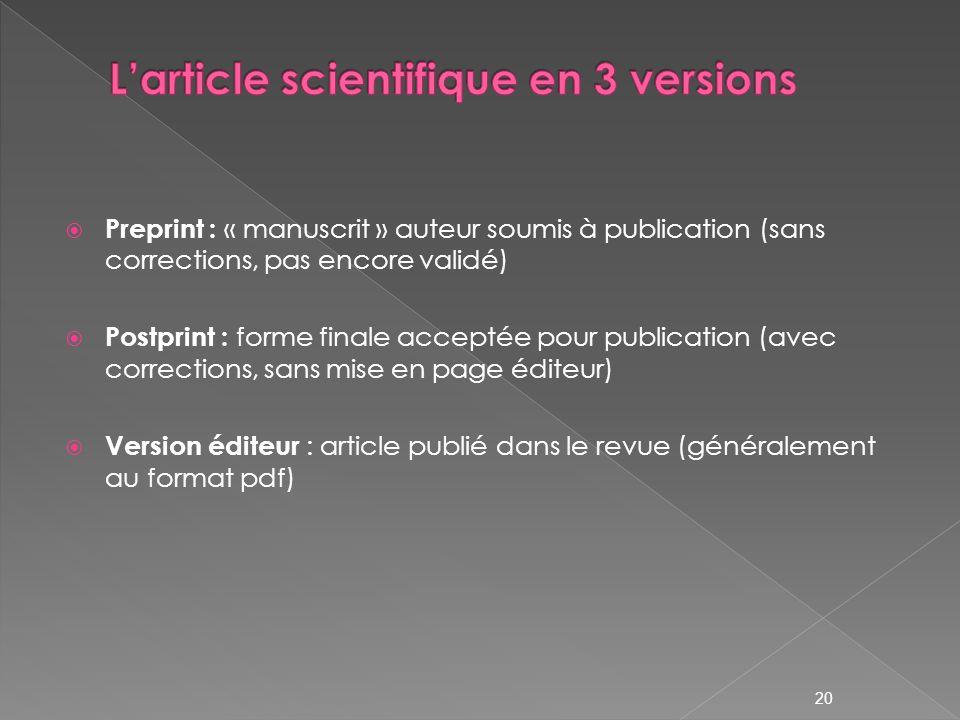 20 Preprint : « manuscrit » auteur soumis à publication (sans corrections, pas encore validé) Postprint : forme finale acceptée pour publication (avec