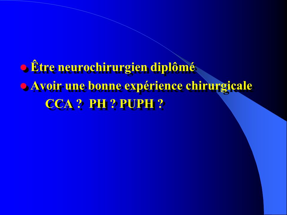 Être neurochirurgien diplômé Avoir une bonne expérience chirurgicale CCA ? PH ? PUPH ? Être neurochirurgien diplômé Avoir une bonne expérience chirurg