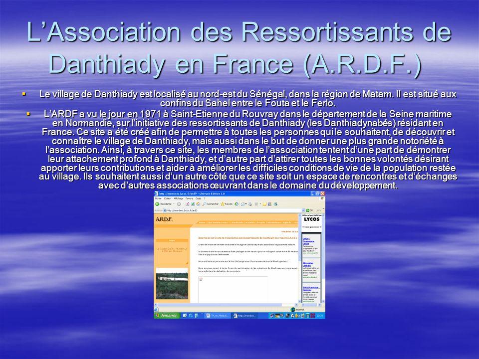 LAssociation des Ressortissants de Danthiady en France (A.R.D.F.) LAssociation des Ressortissants de Danthiady en France (A.R.D.F.) Le village de Danthiady est localisé au nord-est du Sénégal, dans la région de Matam.