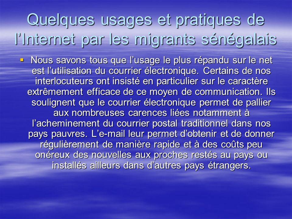 Quelques usages et pratiques de lInternet par les migrants sénégalais Nous savons tous que lusage le plus répandu sur le net est lutilisation du courrier électronique.