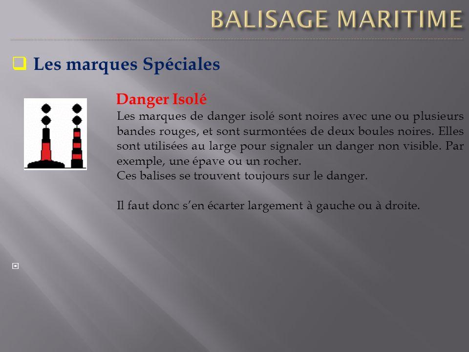 Les marques Spéciales Danger Isolé Les marques de danger isolé sont noires avec une ou plusieurs bandes rouges, et sont surmontées de deux boules noir
