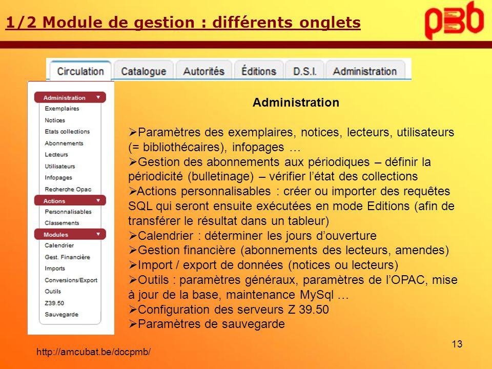 1/2 Module de gestion : différents onglets Administration Paramètres des exemplaires, notices, lecteurs, utilisateurs (= bibliothécaires), infopages …
