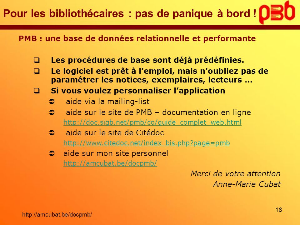 Pour les bibliothécaires : pas de panique à bord ! PMB : une base de données relationnelle et performante Les procédures de base sont déjà prédéfinies