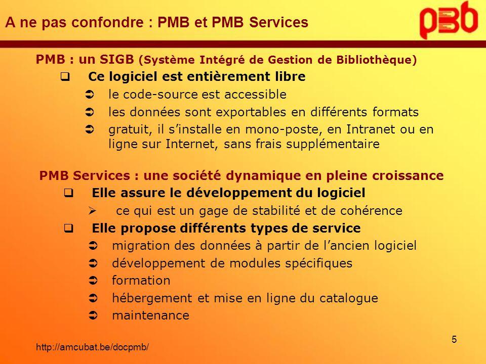 A ne pas confondre : PMB et PMB Services PMB : un SIGB (Système Intégré de Gestion de Bibliothèque) Ce logiciel est entièrement libre le code-source e