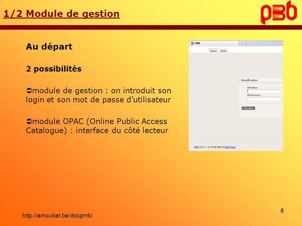 1/2 Module de gestion Au départ 2 possibilités module de gestion : on introduit son login et son mot de passe dutilisateur module OPAC (Online Public