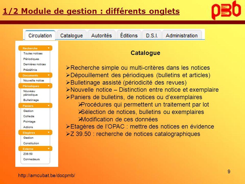 1/2 Module de gestion : différents onglets Catalogue Recherche simple ou multi-critères dans les notices Dépouillement des périodiques (bulletins et a