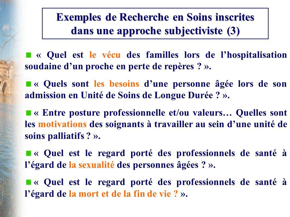 Exemples de Recherche en Soins inscrites dans une approche subjectiviste (3) « Quel est le vécu des familles lors de lhospitalisation soudaine dun pro