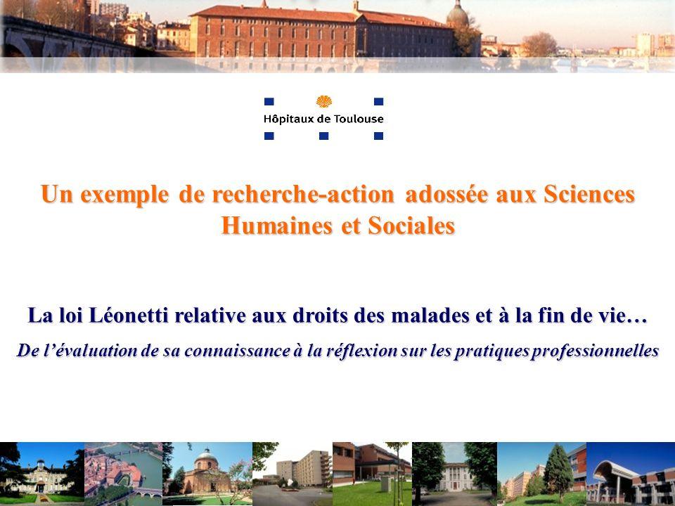 Un exemple de recherche-action adossée aux Sciences Humaines et Sociales La loi Léonetti relative aux droits des malades et à la fin de vie… De lévalu