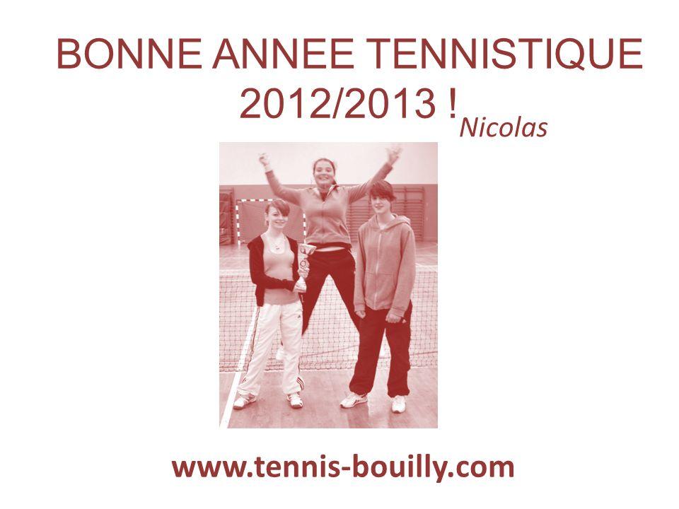 BONNE ANNEE TENNISTIQUE 2012/2013 ! Nicolas www.tennis-bouilly.com