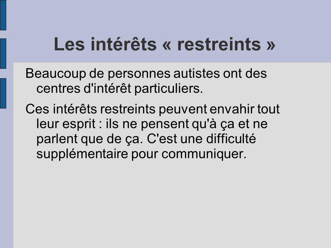 Les intérêts « restreints » Beaucoup de personnes autistes ont des centres d intérêt particuliers.