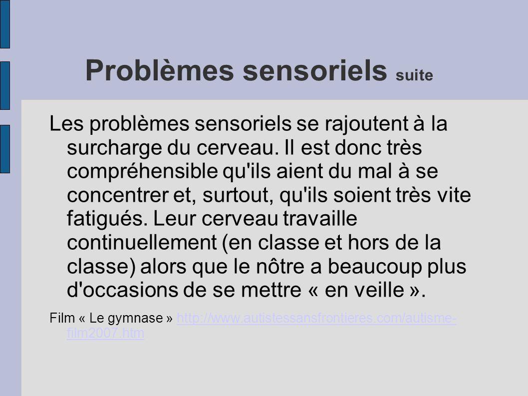 Problèmes sensoriels suite Les problèmes sensoriels se rajoutent à la surcharge du cerveau.