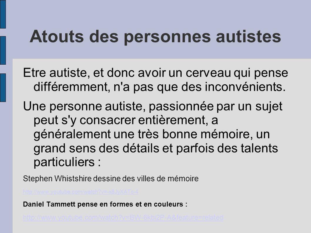 Atouts des personnes autistes Etre autiste, et donc avoir un cerveau qui pense différemment, n a pas que des inconvénients.