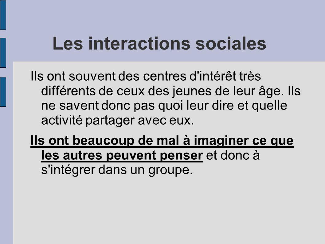 Les interactions sociales Ils ont souvent des centres d intérêt très différents de ceux des jeunes de leur âge.