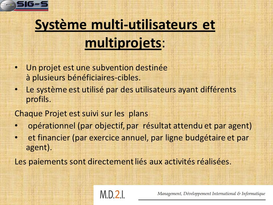Système multi-utilisateurs et multiprojets: Un projet est une subvention destinée à plusieurs bénéficiaires-cibles. Le système est utilisé par des uti