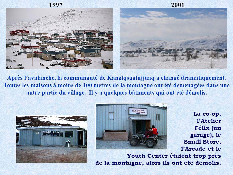 19972001 Après lavalanche, la communauté de Kangiqsualujjuaq a changé dramatiquement. Toutes les maisons à moins de 100 mètres de la montagne ont été