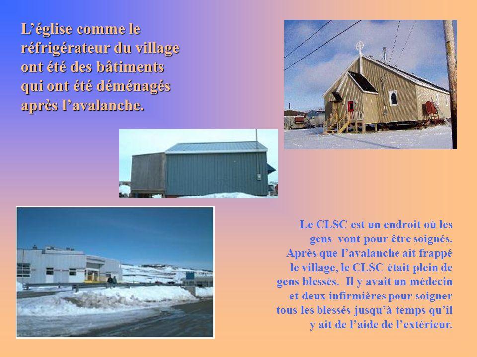 Léglise comme le réfrigérateur du village ont été des bâtiments qui ont été déménagés après lavalanche. Le CLSC est un endroit où les gens vont pour ê