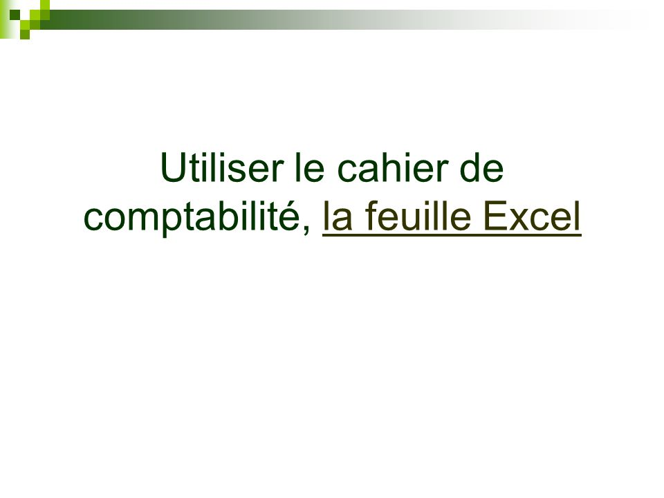 Utiliser le cahier de comptabilité, la feuille Excella feuille Excel