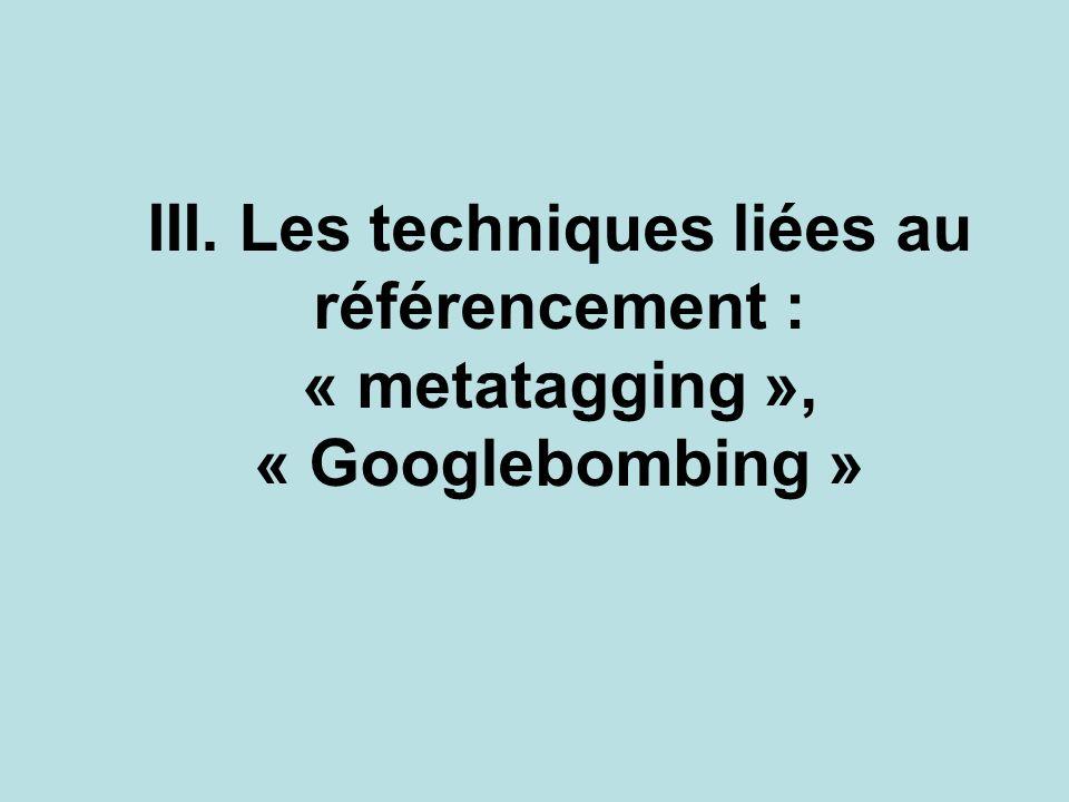 III. Les techniques liées au référencement : « metatagging », « Googlebombing »