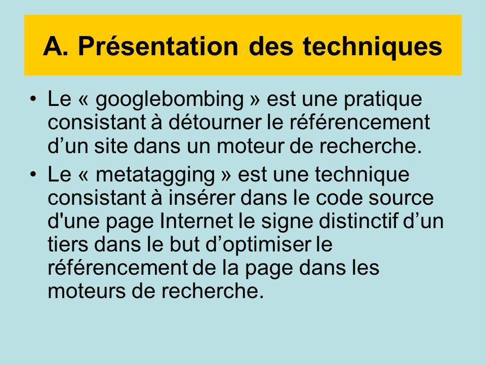 A. Présentation des techniques Le « googlebombing » est une pratique consistant à détourner le référencement dun site dans un moteur de recherche. Le
